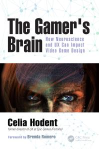 The Gamer's Brain : How Neuroscience and UX Can Impact Video Game Design