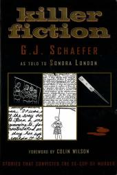 Killer Fiction : The Sordid Confessional Stories That Convicted Serial Killer G. J. Schaefer