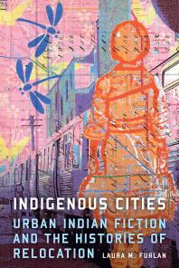 Cover art for Indigenous Cities: Urban Indian Fiction and the Histories of Relocation