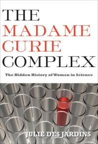 The Madame Curie Complex the HiddenHistoryofWomenin Science