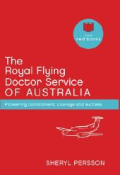 The Royal Flying Doctor Service of Australia : Pioneering commitment, courage and success