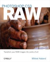 Photoshop CS3 RAW : Transforming your RAW data into works of art