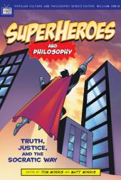 Superheroes and Philosophy : Truth, Justice, and the Socratic Way