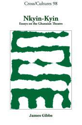 Nkyin-Kyin : Essays on the Ghanaian Theatre