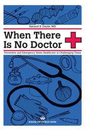 When There Is No Doctor : Preventive and Emergency Healthcare in Uncertain Times