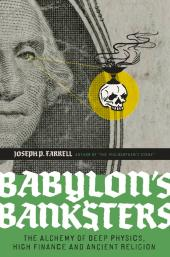 Babylon's Banksters : The Alchemy of Deep Physics, High Finance and Ancient Religion