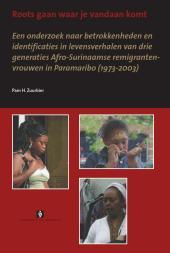 Roots gaan waar je vandaan komt : Een onderzoek naar betrokkenheden en identificaties in levensverhalen van drie generaties Afro-Surinaamse remigrantenvrouwen in Paramaribo (1973-2003)