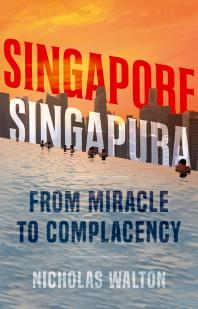 Singapore, Singapura : From Miracle to Complacency Cover Image