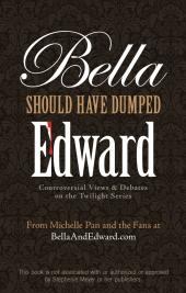 Bella Should Have Dumped Edward : Controversial Views on the Twilight Series
