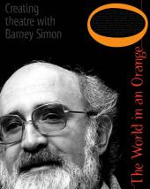 World in an Orange : Making Theatre with Barney Simon