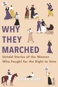 Why They Marched : Untold Stories of the Women Who Fought for the Right to Vote - Cover Art - link to Jumpstart item record