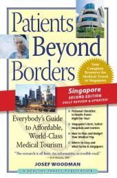 Patients Beyond Borders Singapore Edition : Everybody's Guide to Affordable, World-Class Medical Care Abroad