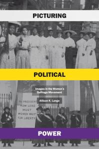 Picturing Political Power : Images in the Women's Suffrage Movement - Cover Art - link to Jumpstart item record
