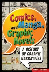Comics, Manga, and Graphic Novels : A History of Graphic Narratives
