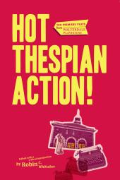 Hot Thespian Action! : Ten Premiere Plays from Walterdale Playhouse