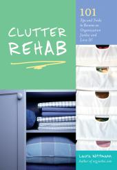 Clutter Rehab : 101 Tips and Tricks to Become an Organization Junkie and Love It!