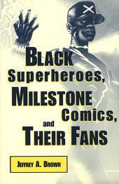 Black Superheroes, Milestone Comics, and Their Fans : Milestone Comics and Their Fans