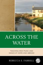 Across the Water : Teaching Irish Music and Dance at Home and Abroad