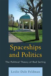 Spaceships and Politics : The Political Theory of Rod Serling