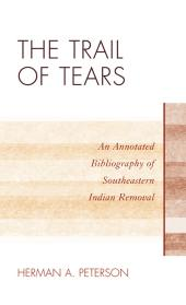 The Trail of Tears : An Annotated Bibliography of Southeastern Indian Removal