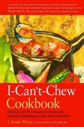 I-Can't-Chew Cookbook : Delicious Soft-diet Recipes for People with Chewing, Swallowing and Dry-mouth Disorders