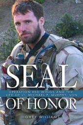 SEAL of Honor : Operation Red Wings and the Life of LT. Michael P. Murphy (USN)