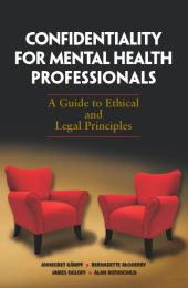 Confidentiality for Mental Health Professional : A Guide to Ethical and Legal Principles