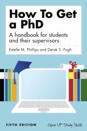 How To Get A Phd : A Handbook for Students and Their Supervisors