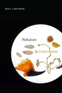Pollution-is-colonialism-/-Max-Liboiron.