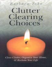 Clutter Clearing Choices : Clear Clutter