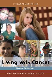 Living with Cancer : The Ultimate Teen Guide
