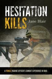Hesitation Kills : A Female Marine Officer's Combat Experience in Iraq