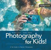 Photography for Kids! : A Fun Guide to Digital Photography