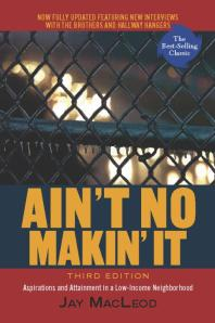 Ain't No Makin' It : Aspirations and Attainment in a Low-Income Neighborhood, Third Edition Cover Image