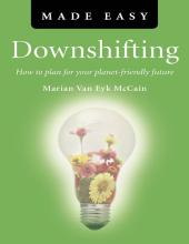 Downshifting Made Easy : How to plan for your planet-friendly future