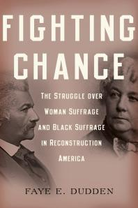 Fighting Chance : The Struggle over Woman Suffrage and Black Suffrage in Reconstruction America - Cover Art - link to Jumpstart item record