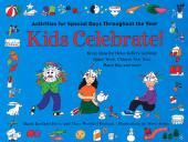 Kids Celebrate! : Activities for Special Days Throughout the Year