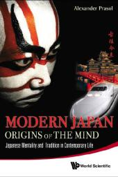 Modern Japan : Origins of the Mind - Japanese Traditions and Approaches to Contemporary Life