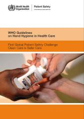 WHO Guidelines on Hand Hygiene in Health Care : First Global Patient Safety Challenge. Clean Care is Safer Care