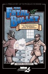 Fatal Bullet : Assassination of President James A. Garfield