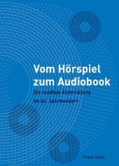 Vom Hörspiel zum Audiobook : Die mediale Entwicklung im 20. Jahrhundert