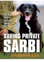 Saving Private Sarbi : The true story of Australia's canine war hero