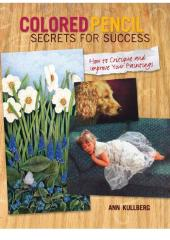 Colored Pencil Secrets for Success : How to Critique and Improve Your Paintings