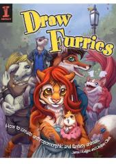 Draw Furries : How to Create Anthropomorphic and Fantasy Animals