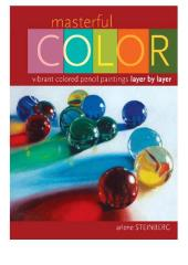 Masterful Color : Vibrant Colored Pencil Paintings Layer by Layer