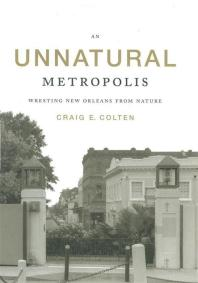 An Unnatural Metropolis : Wresting New Orleans from Nature Cover Image