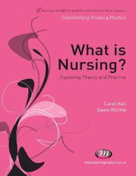 What is Nursing?: Exploring Theory and Practice (Transforming Nursing Practice)