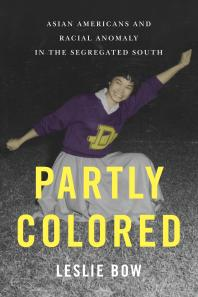 Partly Colored: Asian Americans and Racial Anomaly in the Segregated South Book Cover