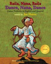 Dance, Nana, Dance / Baila, Nana, Baila : Cuban Folktales in English and Spanish