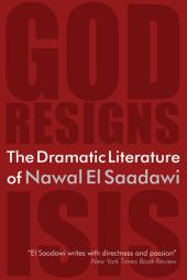 The Dramatic Literature of Nawal El Saadawi : God Resigns and Isis